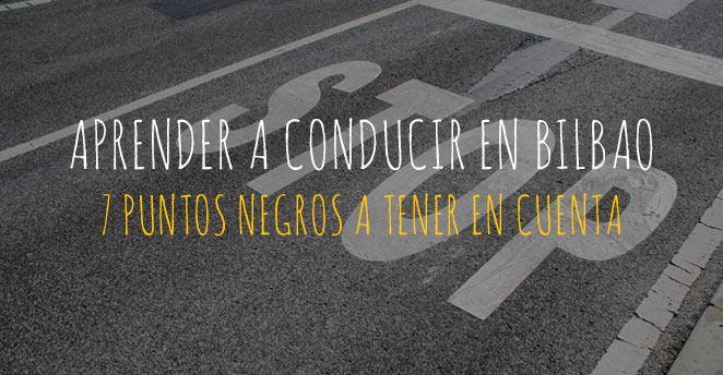 Aprender a conducir en Bilbao. Puntos negros a tener en cuenta.