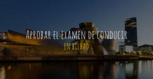 aprobar el examen de conducir en Bilbao