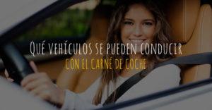 Qué vehículos se pueden conducir con el carné de coche