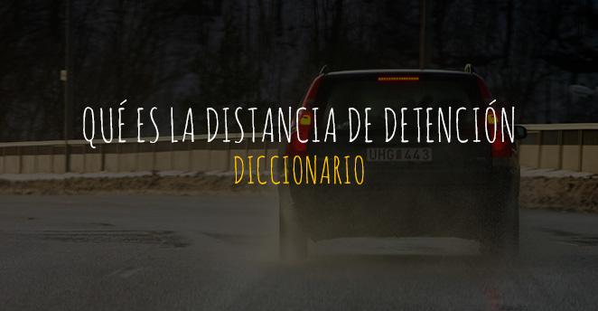 qué es la distancia de detención