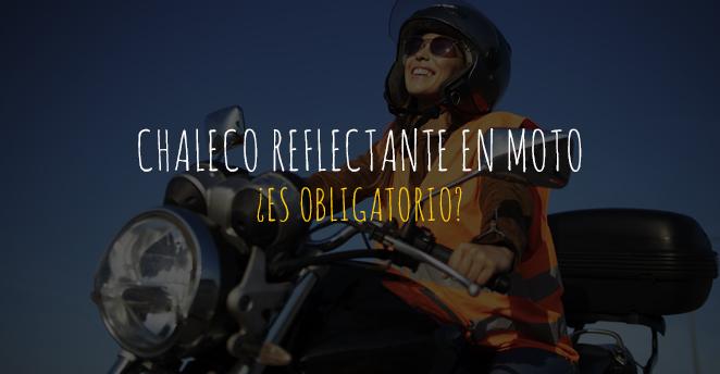¿Es obligatorio llevar chaleco reflectante en la moto?