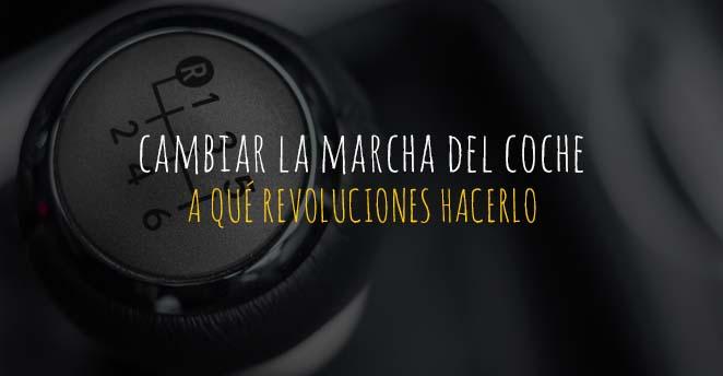 A qué revoluciones cambiar la marcha del coche